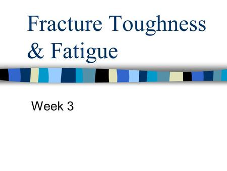 Fracture Toughness & Fatigue Week 3. Behaviour of Materials in Service A material or structure is deemed to have failed when it is unable to satisfy the.