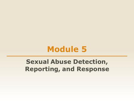 Module 5 Sexual Abuse Detection, Reporting, and Response.