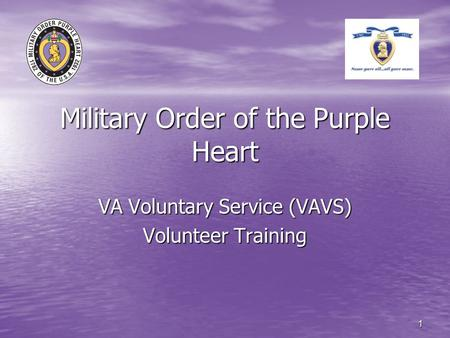 1 Military Order of the Purple Heart VA Voluntary Service (VAVS) Volunteer Training.