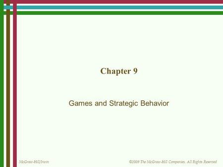 McGraw-Hill/Irwin © 2009 The McGraw-Hill Companies, All Rights Reserved Chapter 9 Games and Strategic Behavior.