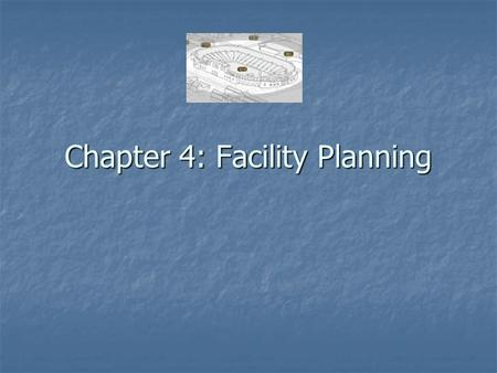 Chapter 4: Facility Planning. Contents Introduction Introduction Planning for Existing Facilities Planning for Existing Facilities Planning for Future.