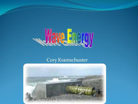 Cory Kramschuster. I think wave energy is the best way to make energy. I tested many different types of energy producers. For examples: 1. fossil fuels6.