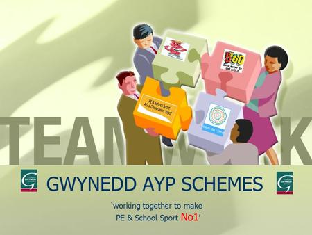 GWYNEDD AYP SCHEMES 'working together to make PE & School Sport No1 '