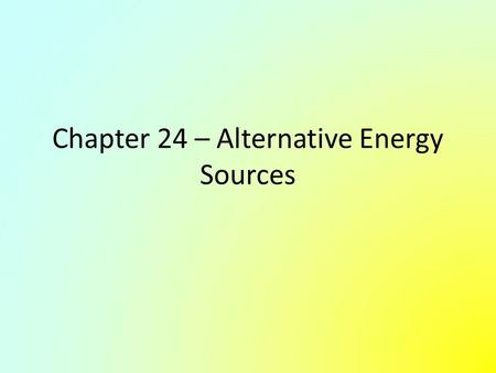 Chapter 24 – Alternative Energy Sources. Nuclear Energy – Fission Reactors Large quantities of energy are released when the nucleus of the uranium isotope.