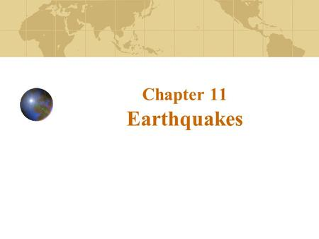 Chapter 11 Earthquakes. What is an earthquake An earthquake is the vibration of Earth produced by the rapid release of energy Energy released radiates.