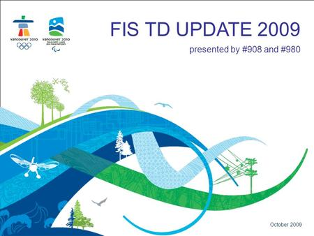 FIS TD UPDATE 2009 presented by #908 and #980 October 2009.