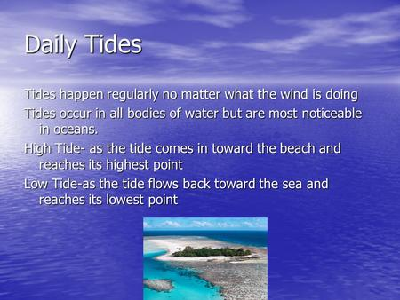 Daily Tides Tides happen regularly no matter what the wind is doing Tides occur in all bodies of water but are most noticeable in oceans. High Tide- as.