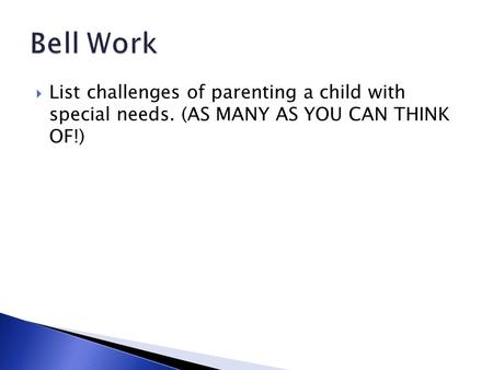  List challenges of parenting a child with special needs. (AS MANY AS YOU CAN THINK OF!)