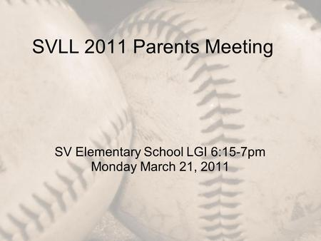 SVLL 2011 Parents Meeting SV Elementary School LGI 6:15-7pm Monday March 21, 2011.