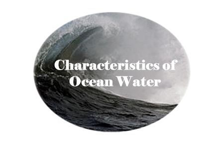 Characteristics of Ocean Water. Oceanography covers physical properties of the ocean: –Dissolved materials: minerals and salts (salinity) and gases –Properties.