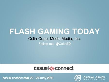 FLASH GAMING TODAY Colin Cupp, Mochi Media, Inc. Follow