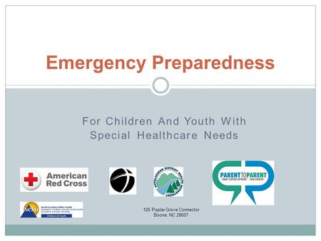 For Children And Youth With Special Healthcare Needs Emergency Preparedness 126 Poplar Grove Connector Boone, NC 28607.