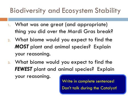 Biodiversity and Ecosystem Stability 1. What was one great (and appropriate) thing you did over the Mardi Gras break? 2. What biome would you expect to.