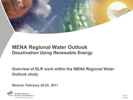 Slide 1 2011/02/22 MENA Regional Water Outlook Desalination Using Renewable Energy Overview of DLR work within the MENA Regional Water Outlook study Muscat,