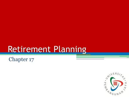Retirement Planning Chapter 17. Facts of Retirement Planning It is the responsibility of individuals to prepare his or her retirement. It is the time.
