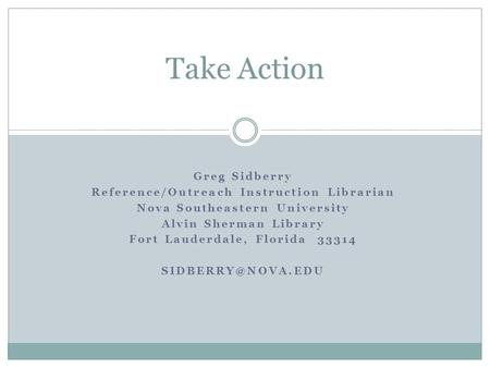 Greg Sidberry Reference/Outreach Instruction Librarian Nova Southeastern University Alvin Sherman Library Fort Lauderdale, Florida 33314