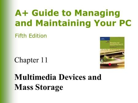 A+ Guide to Managing and Maintaining Your PC Fifth Edition Chapter 11 Multimedia Devices and Mass Storage.