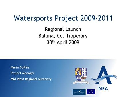 Watersports Project 2009-2011 Regional Launch Ballina, Co. Tipperary 30 th April 2009 Marie Collins Project Manager Mid-West Regional Authority.