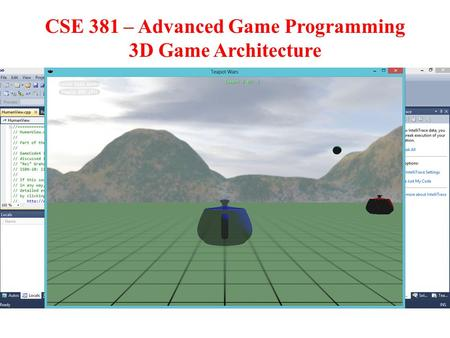 CSE 381 – Advanced Game Programming 3D Game Architecture.