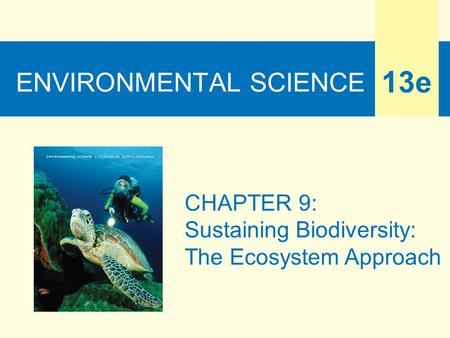 ENVIRONMENTAL SCIENCE 13e CHAPTER 9: Sustaining Biodiversity: The Ecosystem Approach.