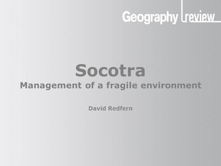 Socotra Management of a fragile environment David Redfern.
