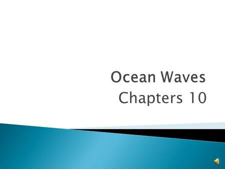 Chapters 10  A Wave is a disturbance that carries energy through matter or space.  In oceans, waves move through seawater.  Waves are the movement.