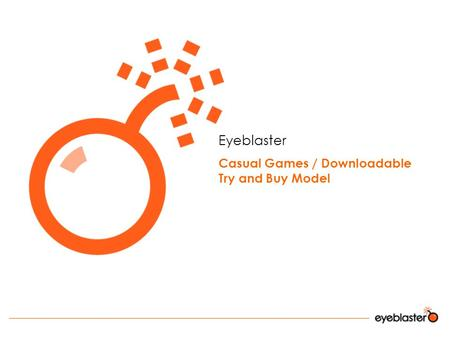 Eyeblaster Casual Games / Downloadable Try and Buy Model.