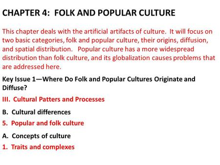 CHAPTER 4: FOLK AND POPULAR CULTURE 5. Popular and folk culture III. Cultural Patters and Processes Key Issue 1—Where Do Folk and Popular Cultures Originate.