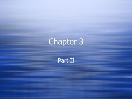 Chapter 3 Part II. Ocean Circulation  The ocean is always moving.  This circulation affects marine organisms, their habitats, and the earth's climate.