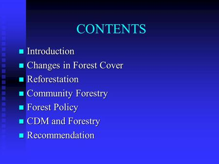 CONTENTS Introduction Introduction Changes in Forest Cover Changes in Forest Cover Reforestation Reforestation Community Forestry Community Forestry Forest.