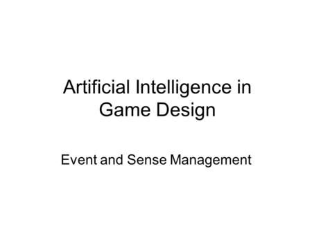 Artificial Intelligence in Game Design Event and Sense Management.