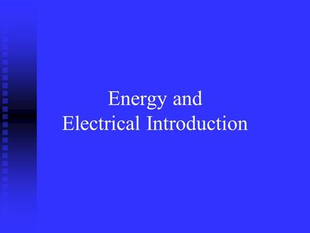 Energy and Electrical Introduction What is energy? Energy is the ability to do work, or cause change. Energy is literally what makes the world and everything.