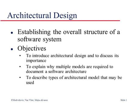 Architectural Design Establishing the overall structure of a software system Objectives To introduce architectural design and to discuss its importance.