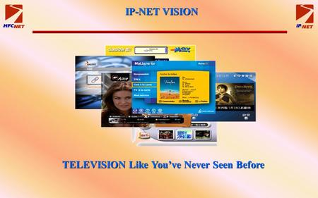 IP-NET VISION TELEVISION Like You've Never Seen Before.