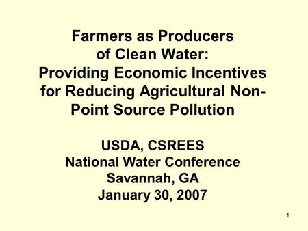 1 Farmers as Producers of Clean <strong>Water</strong>: Providing Economic Incentives for Reducing Agricultural Non- Point Source <strong>Pollution</strong> USDA, CSREES National <strong>Water</strong>.