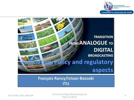 111 TRANSITION FROM ANALOGUE TO DIGITAL BROADCASTING Legislative, Policy and regulatory aspects François Rancy/Istvan Bozsoki ITU Transition to Digital.