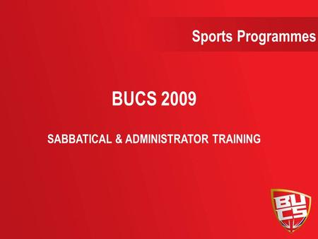 BUCS 2009 SABBATICAL & ADMINISTRATOR TRAINING Sports Programmes.