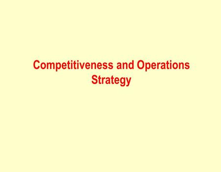 Competitiveness and Operations Strategy. Competitiveness.