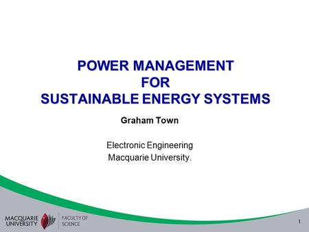 1 POWER MANAGEMENT FOR SUSTAINABLE ENERGY SYSTEMS Graham Town Electronic Engineering Macquarie University.