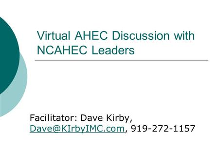 Virtual AHEC Discussion with NCAHEC Leaders Facilitator: Dave Kirby, 919-272-1157