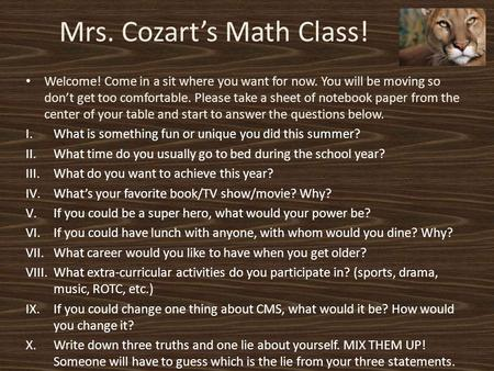 Mrs. Cozart's Math Class! Welcome! Come in a sit where you want for now. You will be moving so don't get too comfortable. Please take a sheet of notebook.