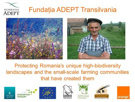 Fundaţia ADEPT Transilvania Protecting Romania's unique high-biodiversity landscapes and the small-scale farming communities that have created them.