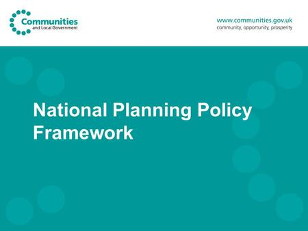 National Planning Policy Framework. 2 Planning reform: main aims Put power in the hands of communities - with policy that is radically streamlined and.