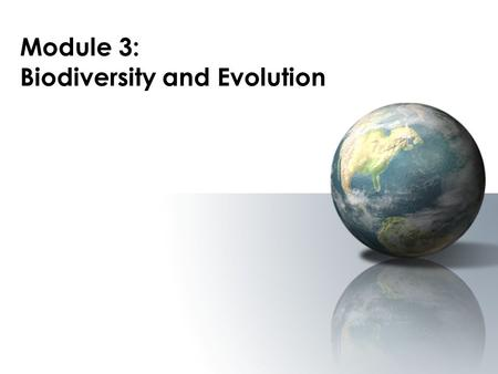 Module 3: Biodiversity and Evolution Biodiversity and evolution Evolution has generated a very wide variety <strong>of</strong> organisms. The fact that all organisms.