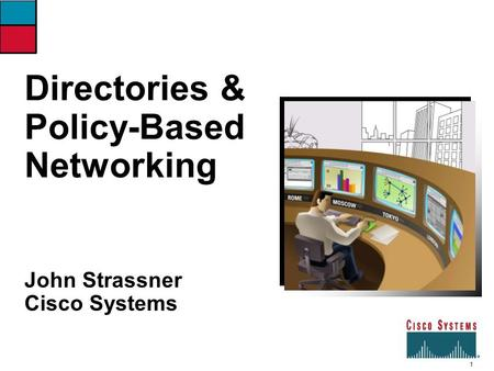 1 Directories and Policy-Based Networking - Strassner Directories & Policy-Based Networking 0827_02F8_c1 John Strassner Cisco Systems.