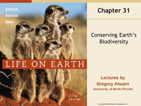 Copyright © 2009 Pearson Education, Inc.. Lectures by Gregory Ahearn University of North Florida Chapter 31 <strong>Conserving</strong> Earth's Biodiversity.