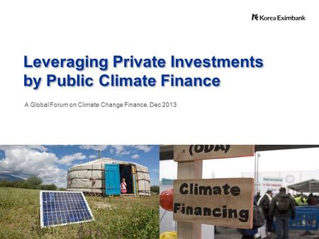 Leveraging Private Investments by Public Climate Finance Leveraging Private Investments by Public Climate Finance A Global Forum on Climate Change Finance,