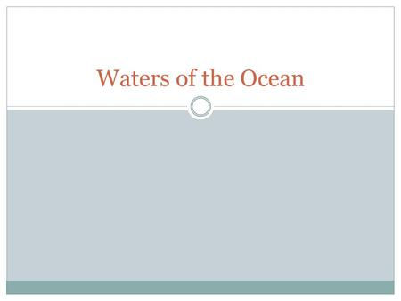 Waters of the Ocean. Water It makes up 80% of a Marine Organism's body. ex 98% of a jelly fish.