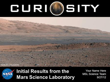 Initial Results from the Mars Science Laboratory Your Name Here MSL Science Team 9/27/12 NASA/JPL-Caltech/MSSS.