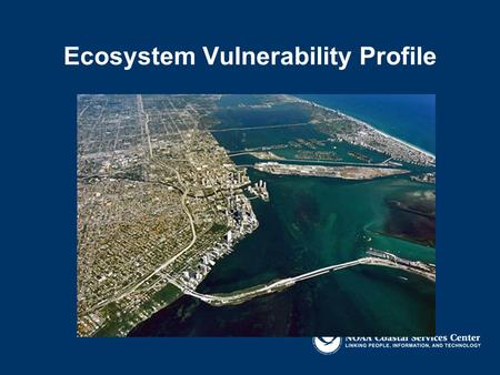 Ecosystem Vulnerability Profile. Ecosystem Resources Vulnerability Profile What values and benefits do natural resources provide? What natural resources.